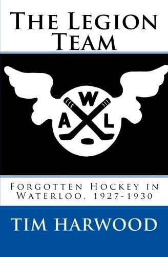 9780615829852: The Legion Team: Forgotten Hockey in Waterloo, 1927-1930
