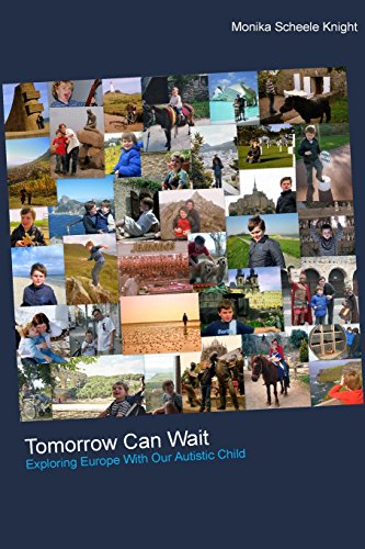 9780615829883: Tomorrow Can Wait: Exploring Europe with Our Autistic Child