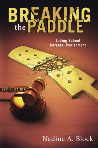 Breaking the Paddle : Ending School Corporal: Nadine A. Block
