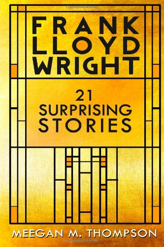 9780615830131: Frank Lloyd Wright: 21 Surprising Stories