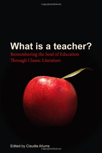 9780615830544: What Is a Teacher? Remembering the Soul of Education Through Classic Literature