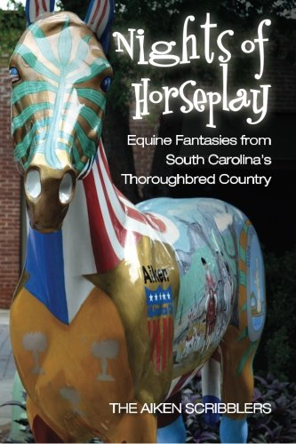 Nights of Horseplay Equine fantasies from South Carolinas thoroughbred country: The Aiken ...
