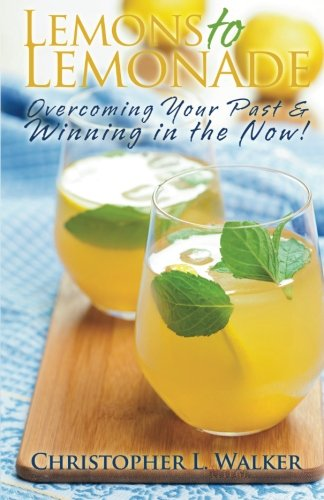 9780615831381: Lemons to Lemonade: Overcoming Your Past & Winning in the Now!