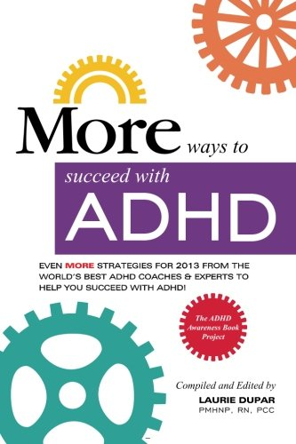 MORE ways to succeed with ADHD: Even MORE strategies for 2013 From the World's Best ADHD ...