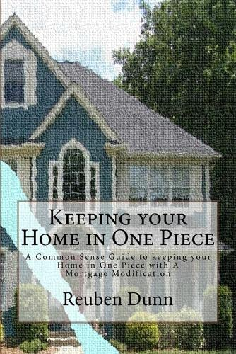 9780615832029: Keeping your Home in One Piece: A Common Sense Guide To keeping your Home in One Piece With a Mortgage Modification