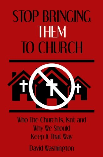 9780615832098: Stop Bringing Them to Church: Who the Church Is, Isn't, and Why We Should Keep It That Way (Stop the Madness)