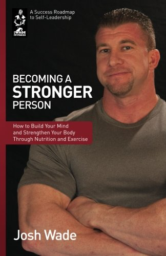 9780615832463: Becoming a Stronger Person: How to Build Your Mind and Strengthen Your Body Through Nutrition and Exercise