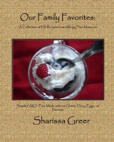 Our Family Favorites: : A Collection of Hit Recipes from Allergy Free Mom.com: Sharissa Greer