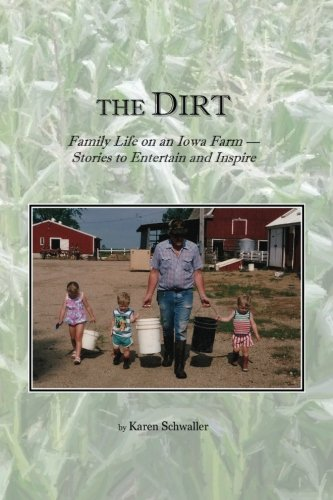 9780615832715: The Dirt: Family Life on an Iowa Farm. Stories to Entertain and Inspire