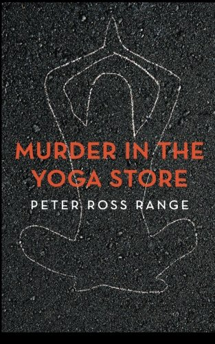 9780615833415: Murder In The Yoga Store: The True Story of the Lululemon Killing