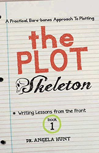 The Plot Skeleton: a practical, bare boned approach that works for children's books, short stories, novels, screenplays, and storytellers (Writing Lessons from the Front) (Volume 1) (0615834086) by Angela Hunt