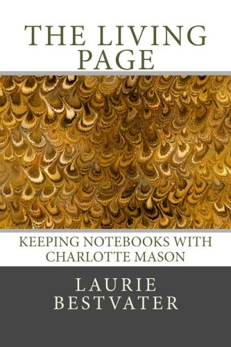 9780615834108: The Living Page: Keeping Notebooks with Charlotte Mason