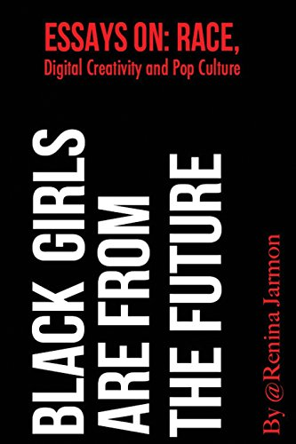 9780615835129: Black Girls Are From the Future:: Essays on Race, Digital Creativity and Pop Culture