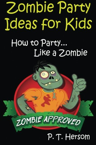 9780615835419: Zombie Party Ideas for Kids: How to Party Like a Zombie: Zombie Approved Kids Party Ideas for Kids Age 6 - 14 (Volume 2)