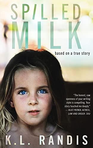 Spilled Milk: Based on a True Story: K. L Randis