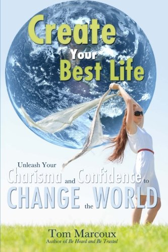 9780615835822: Create Your Best Life: Unleash Your Charisma and Confidence to Change the World
