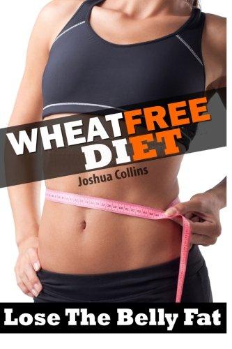 Wheat Free: Wheat Belly Weight Loss, Wheat: Collins, Joshua