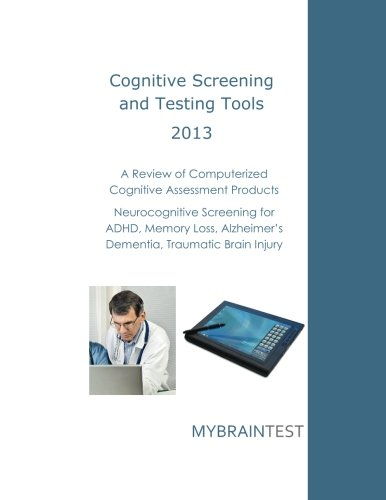 9780615836010: Cognitive Screening and Testing Tools: Computerized Cognitive Assessment Products: Neurocognitive Screening for ADHD, Memory Loss, Alzheimer's, Dementia, Traumatic Brain Injury