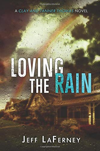 Loving the Rain (Clay and Tanner Thomas series) (Volume 1): Mr. Jeff LaFerney