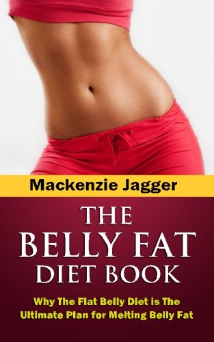 9780615836683: Belly Fat Diet Book: Why The Flat Belly Diet is The Ultimate Plan for Melting Belly Fat (The Flat Belly Solution)