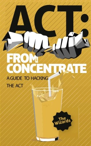 9780615836980: ACT: From Concentrate: A Guide to Hacking the ACT