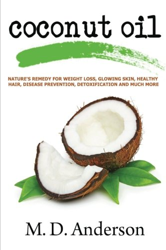 9780615837239: Coconut Oil : Nature's Remedy For Weight Loss, Glowing Skin, Healthy Hair, Disease Prevention, Detoxification and Much More: 1 (Coconut Oil Remedies)