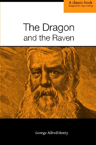 The Dragon and the Raven or, The Days of King Alfred: George Alfred Henty