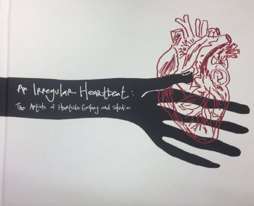 An Irregular Heartbeat: The Artists of Heartside Gallery and Studio: Heartside Gallery and Studio