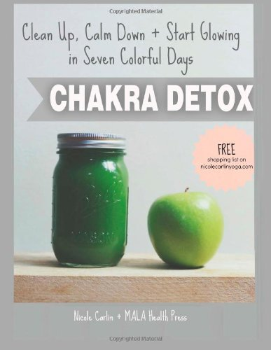 Chakra Detox: Clean Up, Calm Down + Start Glowing in Seven Colorful Days: Carlin, Nicole