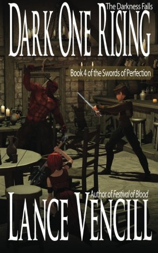 Dark One Rising: Book 4 of the Swords of Perfection: Lance Vencill