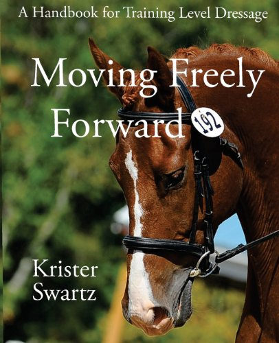9780615840468: Moving Freely Forward: A Handbook for Training Level Dressage