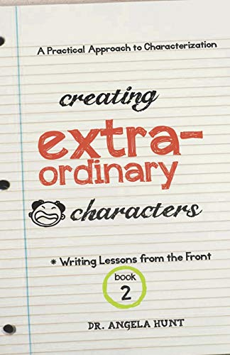 9780615841182: Creating Extraordinary Characters: a simple, practical approach to creating unforgettable characters (Writing Lessons from the Front) (Volume 2)