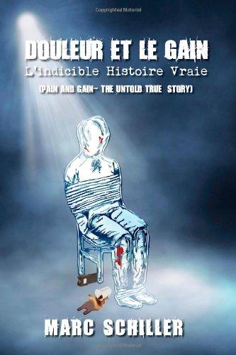 9780615841434: Douleur et le Gain - L'indicible Histoire Vraie: Pain and Gain-The Untold True Story (French Edition)