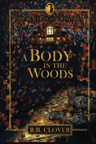 A Body in the Woods (The Beaver Island Mysteries) (Volume 1): Clover, R.B.