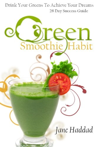 9780615842554: Green Smoothie Habit: Drink Your Greens To Achieve Your Dreams, 28 Day Success Guide