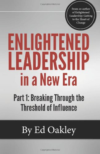 9780615843919: Enlightened Leadership in a New Era: Part 1: Breaking Through the Threshold of Influence