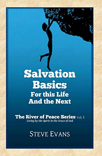 9780615844183: Salvation Basics: How to Get Saved and Stay Saved (The River of Peace Series) (Volume 3)