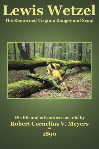 Lewis Wetzel: The Renowned Virginia Ranger and Scout: Robert Cornelius V. Meyers