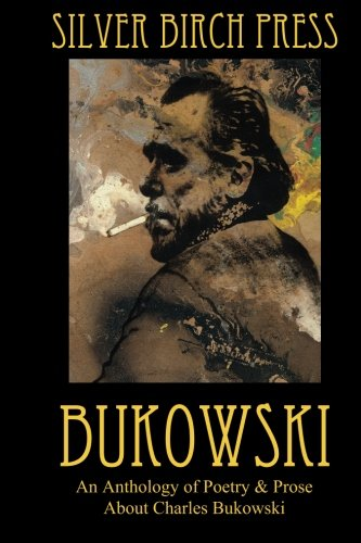 9780615845494: Bukowski: An Anthology of Poetry & Prose About Charles Bukowski (Silver Birch Press Anthologies) (Volume 4)