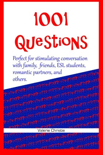 9780615846323: 1001 Questions: Perfect for stimulating conversation with family, friends, ESL students, & romantic partners.