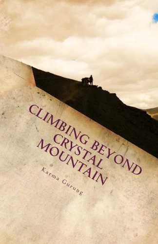 9780615847696: Climbing Beyond Crystal Mountain: A Wild Adventure into the Heart of the Himalayas