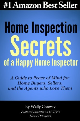 Home Inspection Secrets of a Happy Home: Conway, Wally