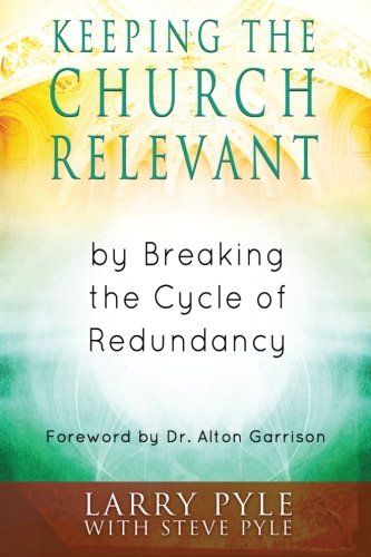 Keeping the Church Relevant: by Breaking the: Larry B Pyle