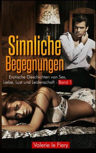 9780615848907: Sinnliche Begegnungen: Erotische Geschichten von Sex, Liebe, Lust und Leidenschaft (German Edition)