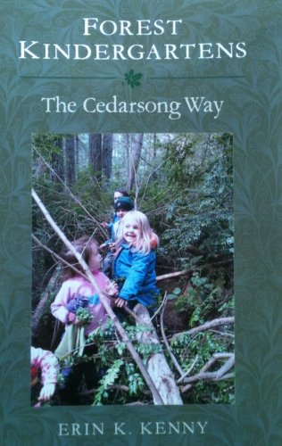 Forest Kindergartens: The Cedarsong Way: Erin K. Kenny