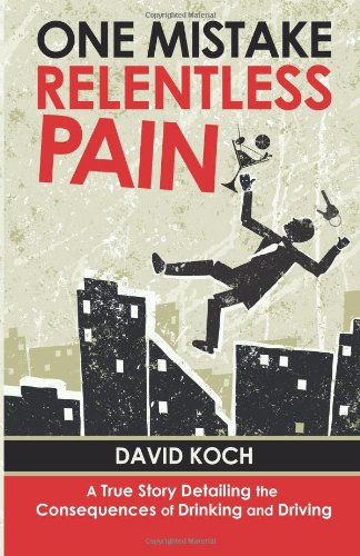 9780615849508: One Mistake, Relentless Pain: A True Story Detailing the Consequences of Drinking and Driving