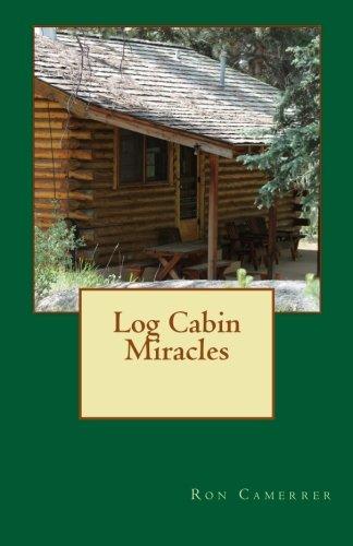 Log Cabin Miracles: Mr. Ron Camerrer