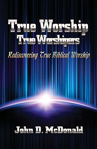 9780615850177: True Worship True Worshippers: Rediscovering True Biblical Worship