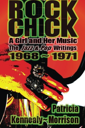 9780615852324: Rock Chick: A Girl and Her Music: The Jazz & Pop Writings 1968 - 1971