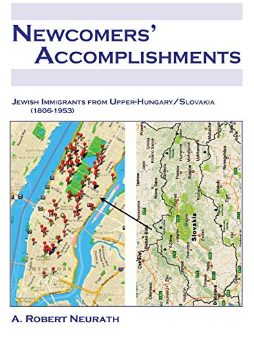 9780615852690: NEWCOMERS' ACCOMPLISHMENTS Jewish Immigrants from Upper Hungary/Slovakia (1806-1953)